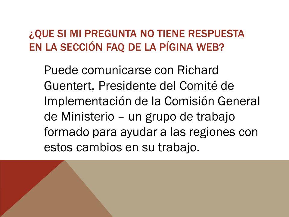 ¿QUE SI MI PREGUNTA NO TIENE RESPUESTA EN LA SECCIÓN FAQ DE LA PÍGINA WEB? Puede comunicarse con Richard Guentert, Presidente del Comité de Implementa