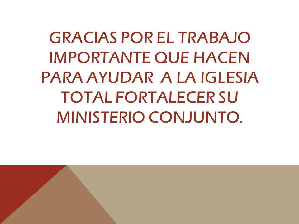 GRACIAS POR EL TRABAJO IMPORTANTE QUE HACEN PARA AYUDAR A LA IGLESIA TOTAL FORTALECER SU MINISTERIO CONJUNTO.