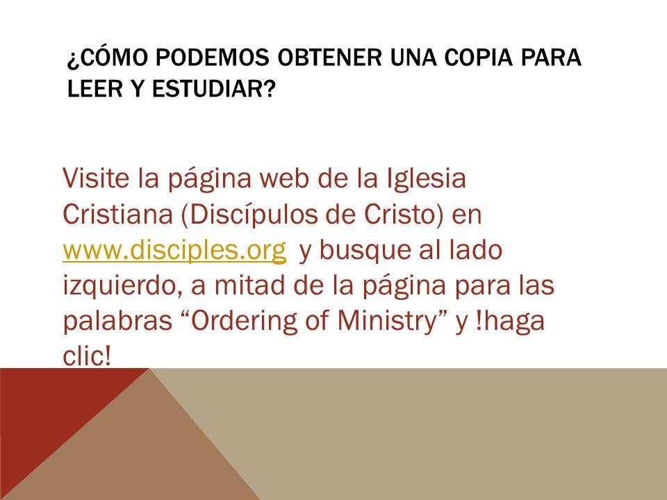 ¿CÓMO PODEMOS OBTENER UNA COPIA PARA LEER Y ESTUDIAR? Visite la página web de la Iglesia Cristiana (Discípulos de Cristo) en www.disciples.org y busqu