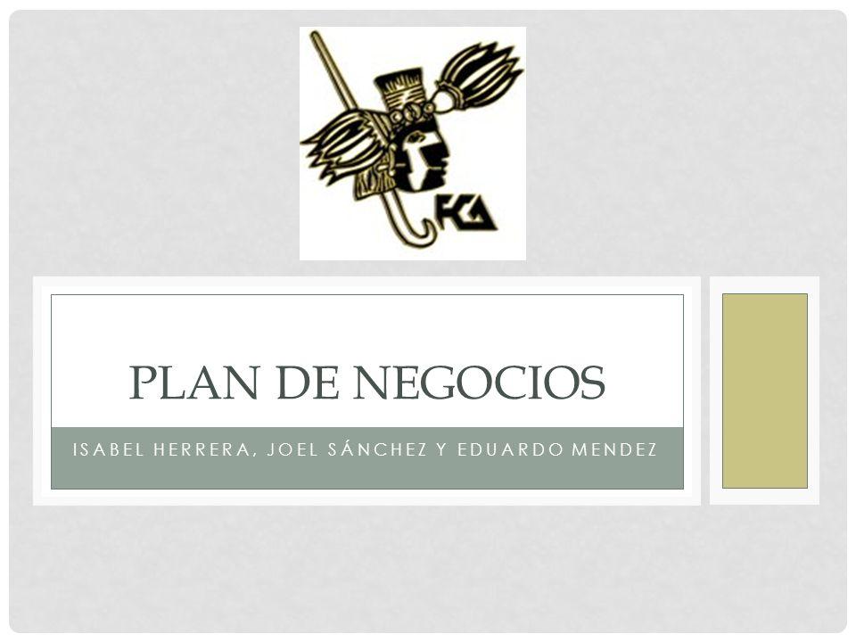 ISABEL HERRERA, JOEL SÁNCHEZ Y EDUARDO MENDEZ PLAN DE NEGOCIOS