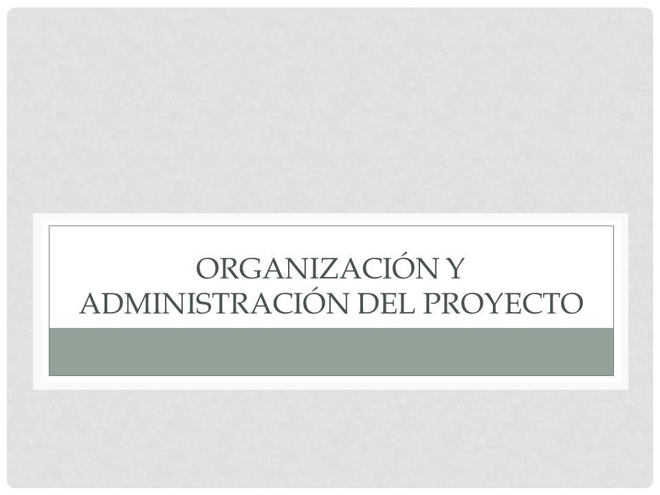 ORGANIZACIÓN Y ADMINISTRACIÓN DEL PROYECTO