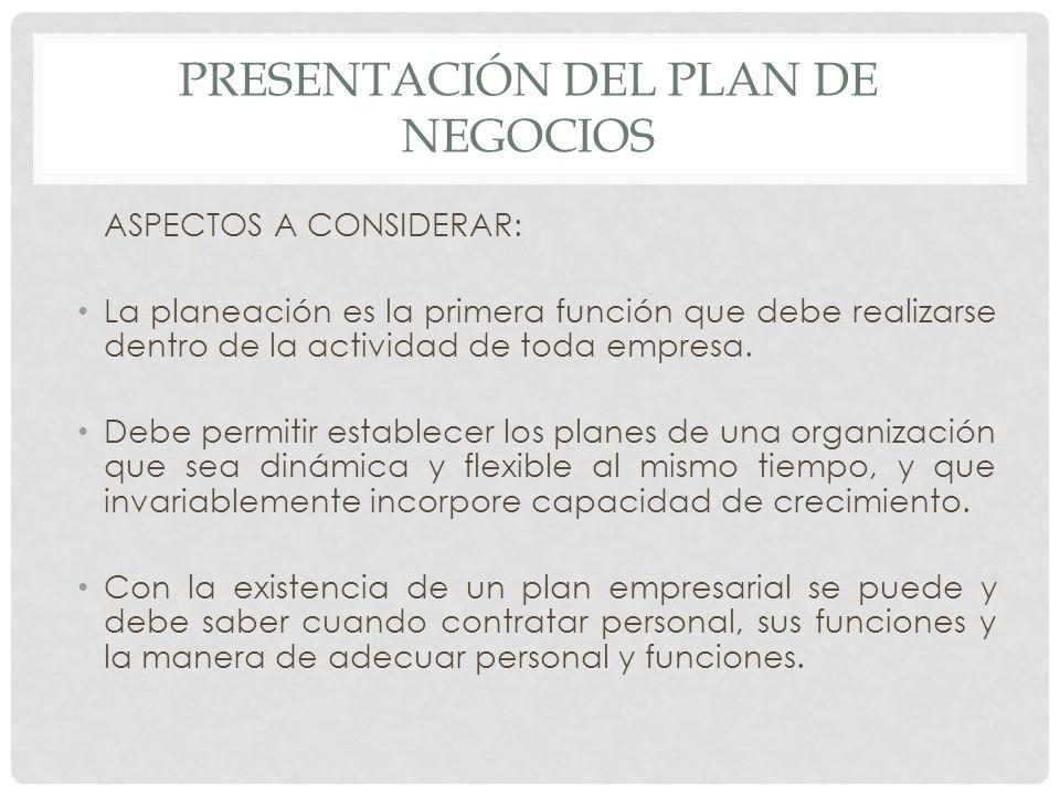 PRESENTACIÓN DEL PLAN DE NEGOCIOS ASPECTOS A CONSIDERAR: La planeación es la primera función que debe realizarse dentro de la actividad de toda empres