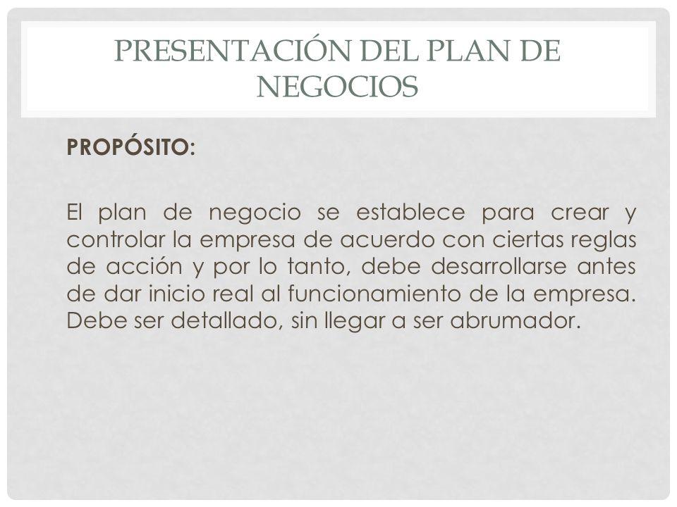 PRESENTACIÓN DEL PLAN DE NEGOCIOS PROPÓSITO: El plan de negocio se establece para crear y controlar la empresa de acuerdo con ciertas reglas de acción
