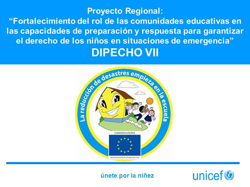 Proyecto Regional: Fortalecimiento del rol de las comunidades educativas en las capacidades de preparación y respuesta para garantizar el derecho de los niños en situaciones de emergencia DIPECHO VII únete por la niñez