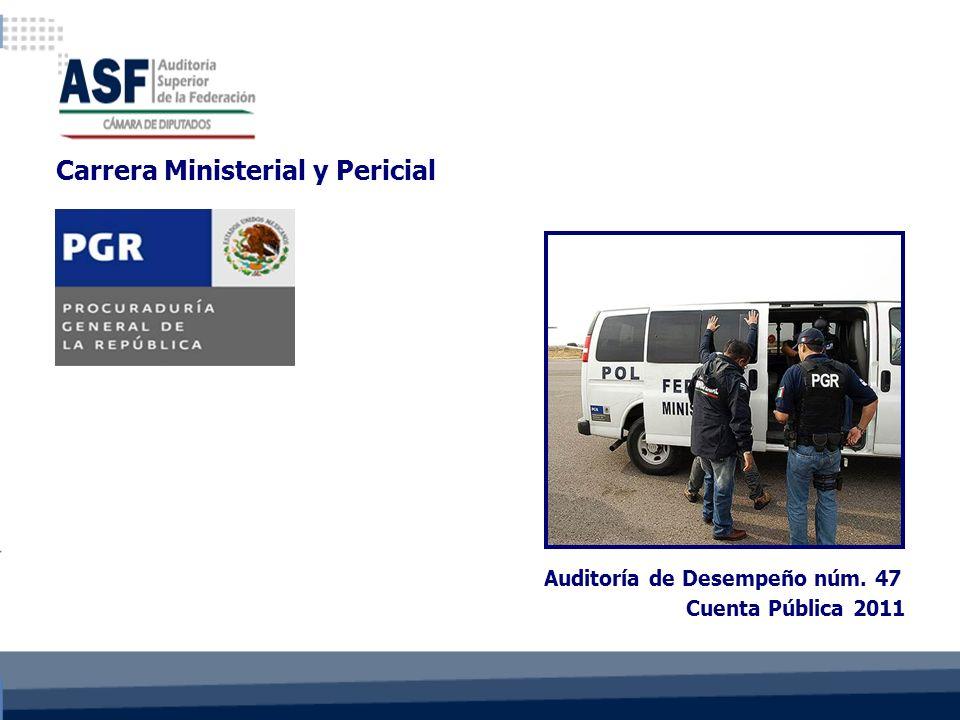 Cuenta Pública 2011 Auditoría de Desempeño núm. 47 Carrera Ministerial y Pericial