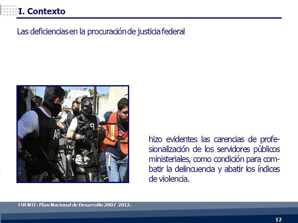 12 hizo evidentes las carencias de profe- sionalización de los servidores públicos ministeriales, como condición para com- batir la delincuencia y abatir los índices de violencia.