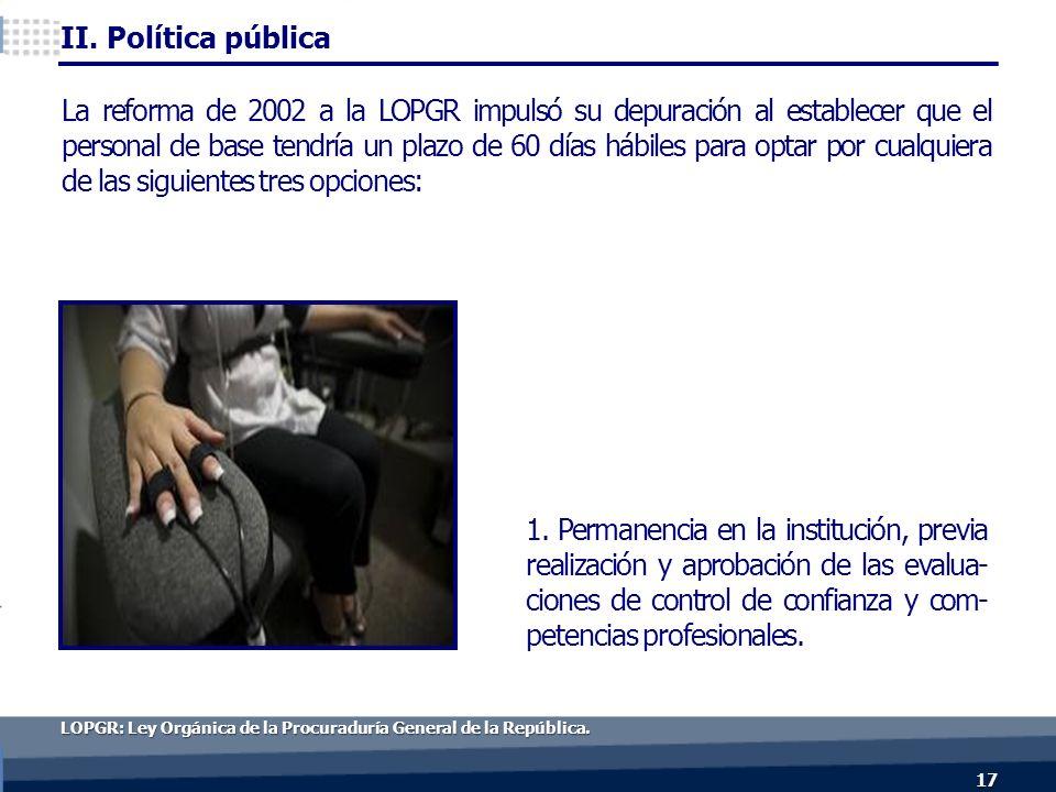 La reforma de 2002 a la LOPGR impulsó su depuración al establecer que el personal de base tendría un plazo de 60 días hábiles para optar por cualquiera de las siguientes tres opciones: 1.