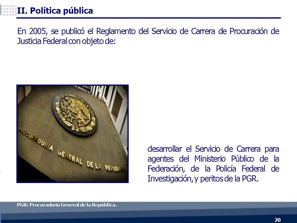 En 2005, se publicó el Reglamento del Servicio de Carrera de Procuración de Justicia Federal con objeto de: desarrollar el Servicio de Carrera para agentes del Ministerio Público de la Federación, de la Policía Federal de Investigación, y peritos de la PGR.