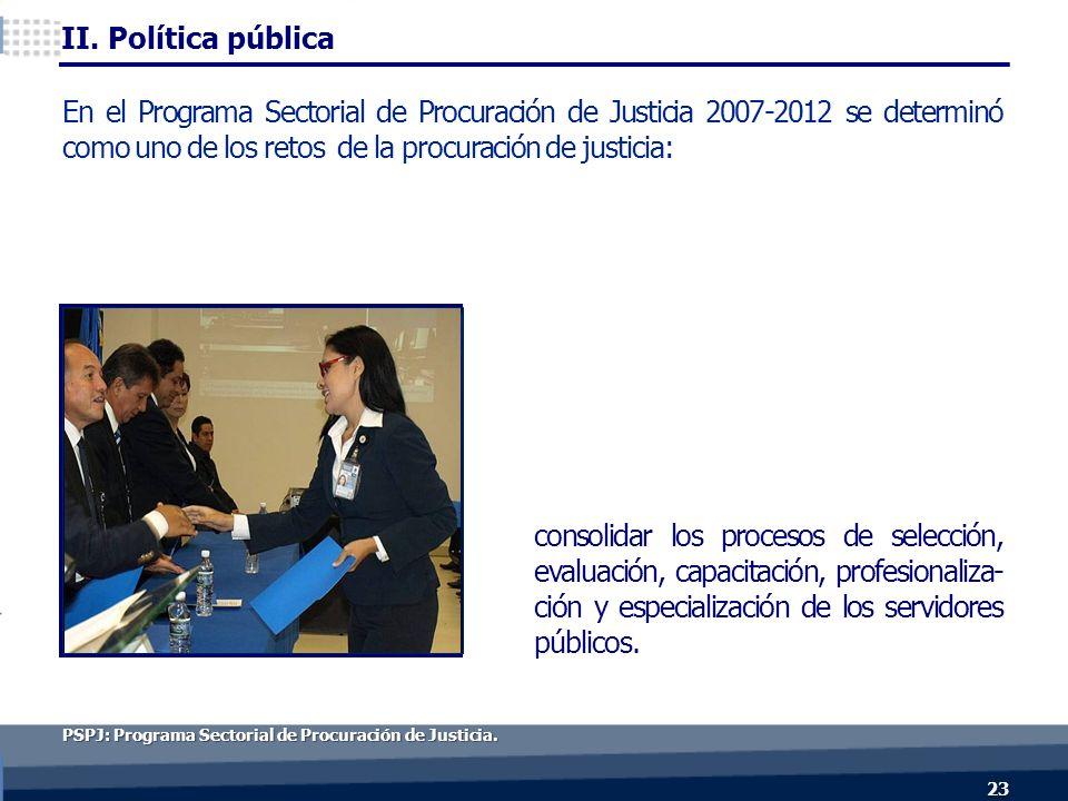 consolidar los procesos de selección, evaluación, capacitación, profesionaliza- ción y especialización de los servidores públicos.