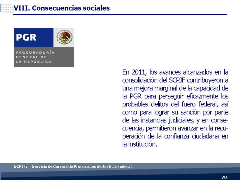 En 2011, los avances alcanzados en la consolidación del SCPJF contribuyeron a una mejora marginal de la capacidad de la PGR para perseguir eficazmente los probables delitos del fuero federal, así como para lograr su sanción por parte de las instancias judiciales, y en conse- cuencia, permitieron avanzar en la recu- peración de la confianza ciudadana en la institución.