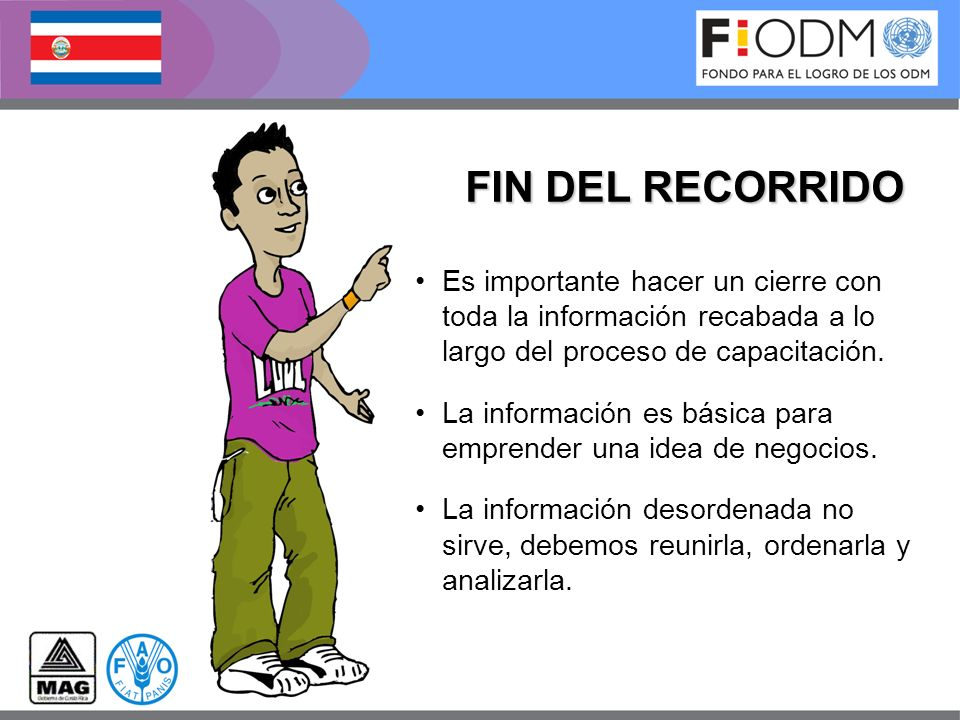 FIN DEL RECORRIDO Es importante hacer un cierre con toda la información recabada a lo largo del proceso de capacitación. La información es básica para
