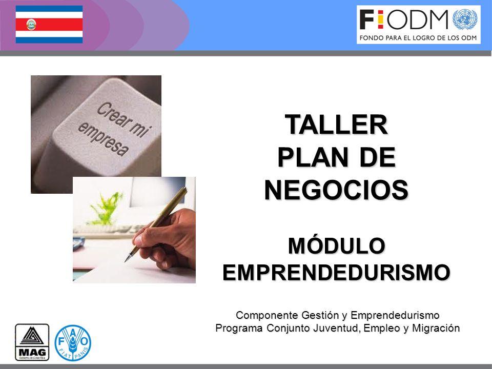 MÓDULOEMPRENDEDURISMO Componente Gestión y Emprendedurismo Programa Conjunto Juventud, Empleo y Migración TALLER PLAN DE NEGOCIOS