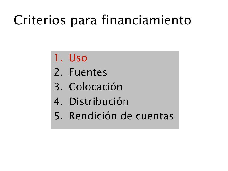 Criterios para financiamiento 1.Uso 2.Fuentes 3.Colocación 4.Distribución 5.Rendición de cuentas