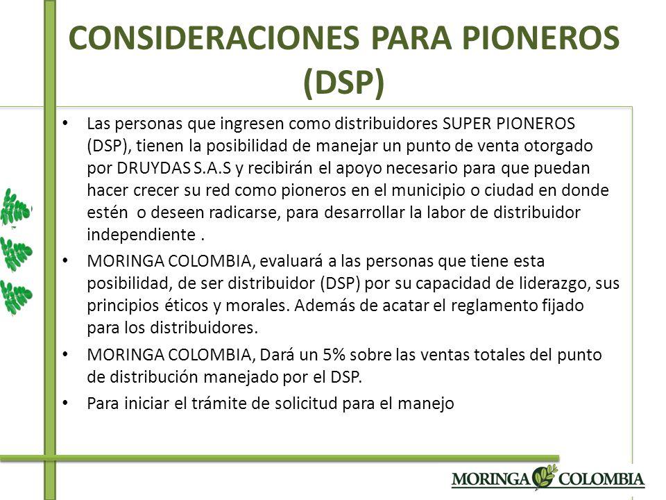 CONSIDERACIONES PARA PIONEROS (DSP) Las personas que ingresen como distribuidores SUPER PIONEROS (DSP), tienen la posibilidad de manejar un punto de v