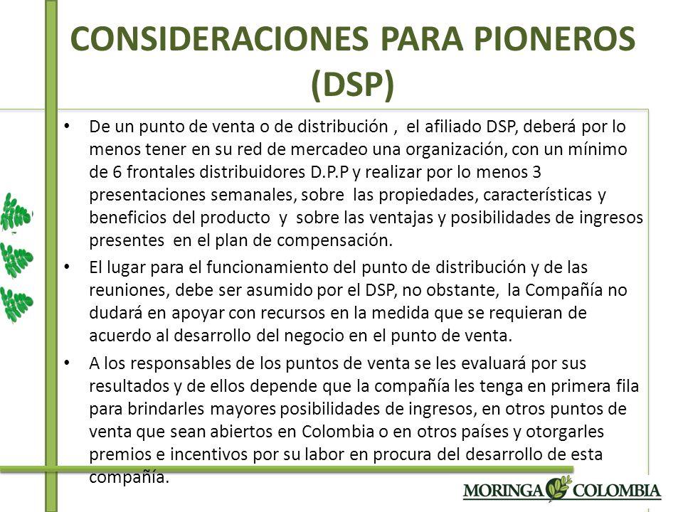 CONSIDERACIONES PARA PIONEROS (DSP) De un punto de venta o de distribución, el afiliado DSP, deberá por lo menos tener en su red de mercadeo una organ