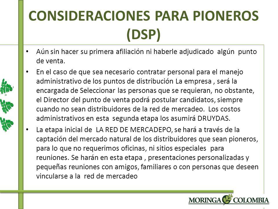 CONSIDERACIONES PARA PIONEROS (DSP) Aún sin hacer su primera afiliación ni haberle adjudicado algún punto de venta. En el caso de que sea necesario co