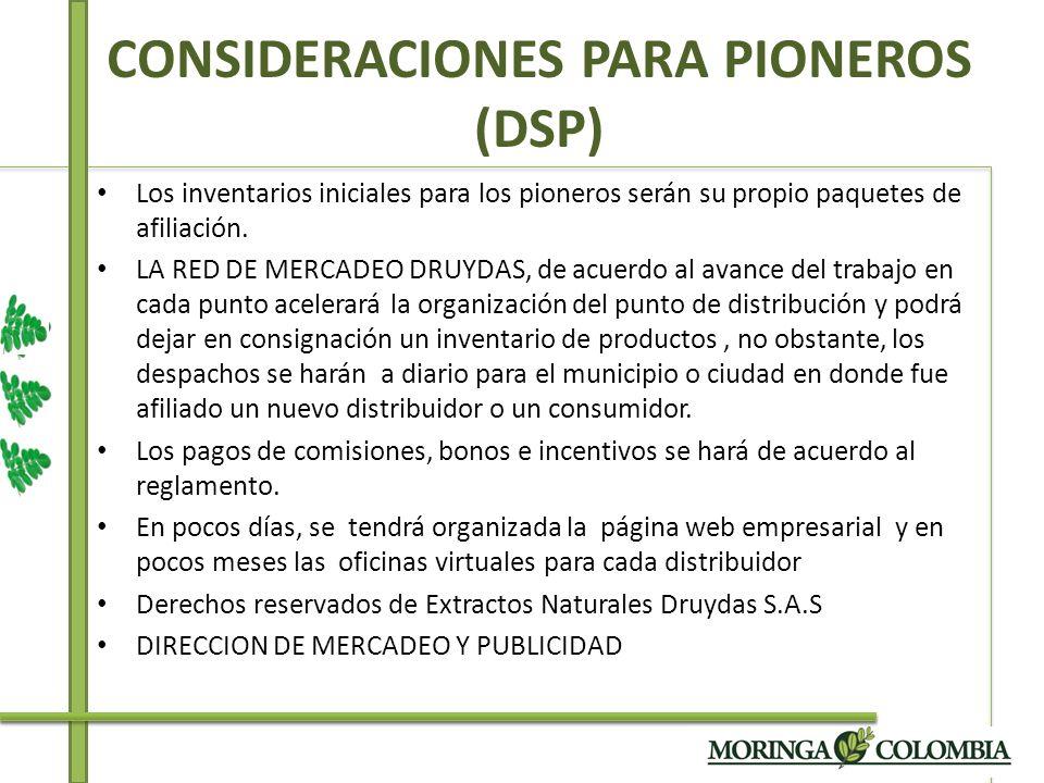 CONSIDERACIONES PARA PIONEROS (DSP) Los inventarios iniciales para los pioneros serán su propio paquetes de afiliación. LA RED DE MERCADEO DRUYDAS, de