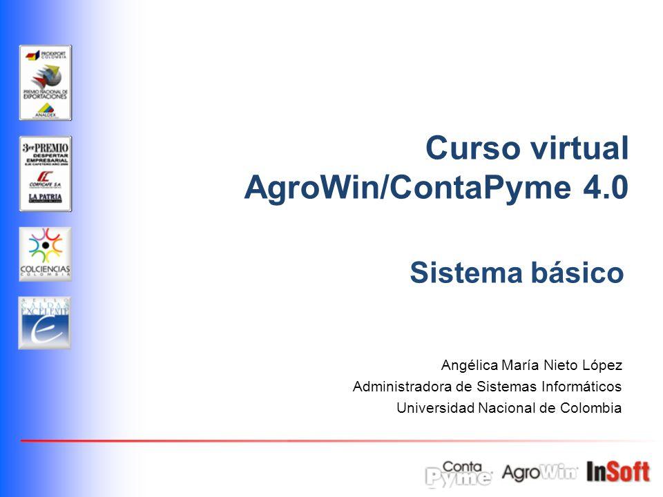 Angélica María Nieto López Administradora de Sistemas Informáticos Universidad Nacional de Colombia Sistema básico Curso virtual AgroWin/ContaPyme 4.0