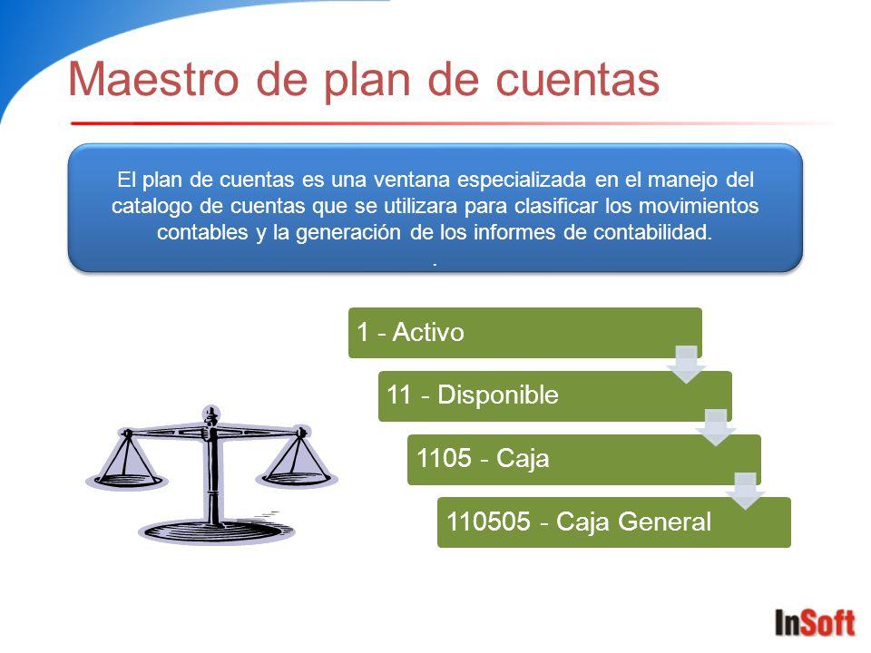 Maestro de plan de cuentas El plan de cuentas es una ventana especializada en el manejo del catalogo de cuentas que se utilizara para clasificar los movimientos contables y la generación de los informes de contabilidad..
