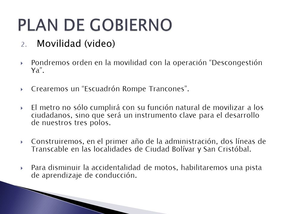 2. Movilidad (video) Pondremos orden en la movilidad con la operación Descongestión Ya. Crearemos un Escuadrón Rompe Trancones. El metro no sólo cumpl