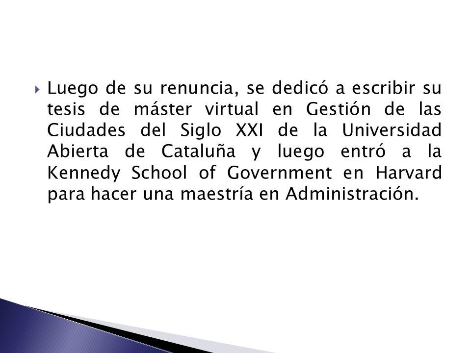 Luego de su renuncia, se dedicó a escribir su tesis de máster virtual en Gestión de las Ciudades del Siglo XXI de la Universidad Abierta de Cataluña y