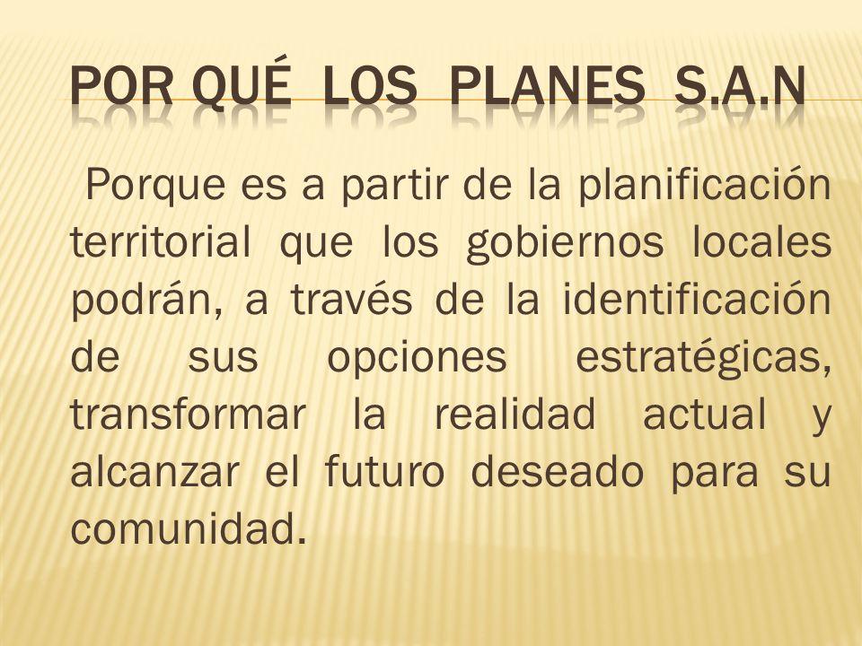 Porque es a partir de la planificación territorial que los gobiernos locales podrán, a través de la identificación de sus opciones estratégicas, trans