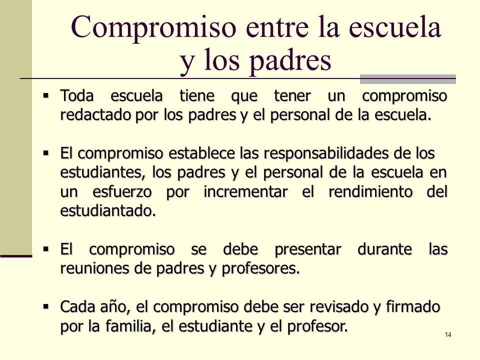 14 Compromiso entre la escuela y los padres Toda escuela tiene que tener un compromiso redactado por los padres y el personal de la escuela.