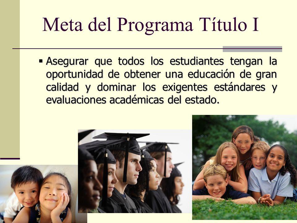 4 Meta del Programa Título I Asegurar que todos los estudiantes tengan la oportunidad de obtener una educación de gran calidad y dominar los exigentes estándares y evaluaciones académicas del estado.