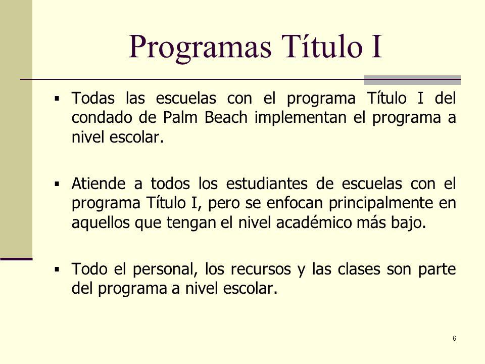 6 Programas Título I Todas las escuelas con el programa Título I del condado de Palm Beach implementan el programa a nivel escolar.