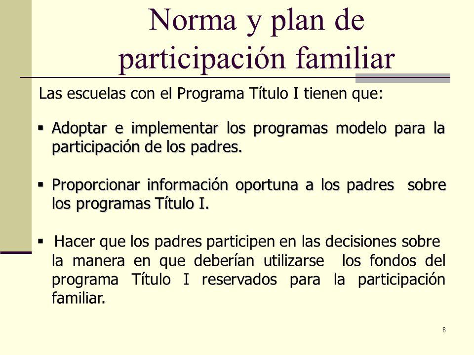 9 Norma y plan de participación familiar Explicar el plan de estudios, las evaluaciones y los mínimos estándares que los estudiantes deben cumplir.