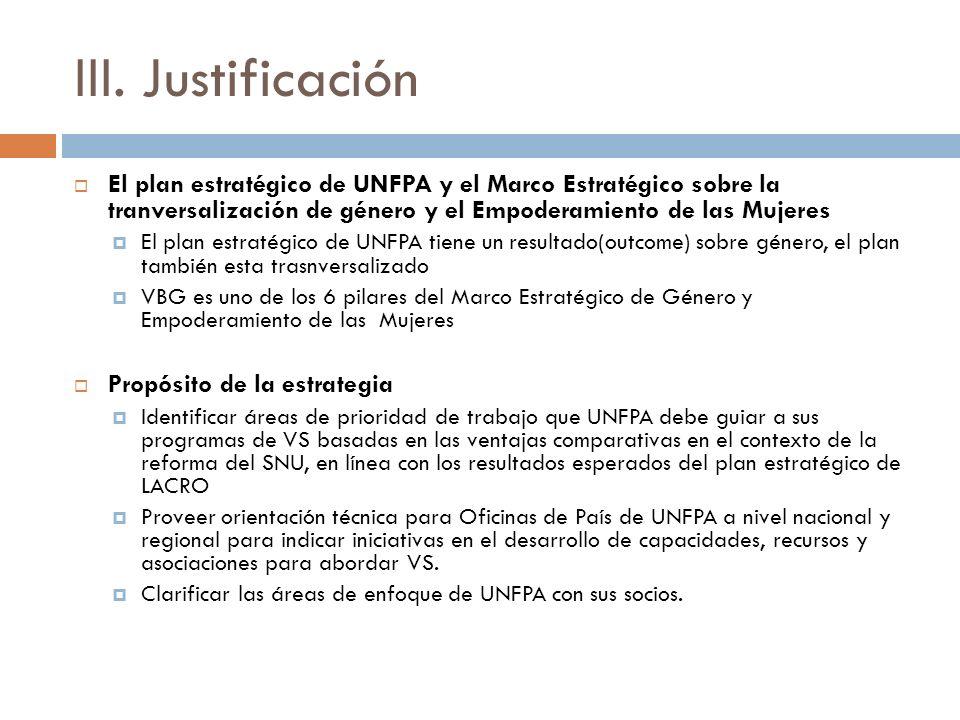 III. Justificación El plan estratégico de UNFPA y el Marco Estratégico sobre la tranversalización de género y el Empoderamiento de las Mujeres El plan