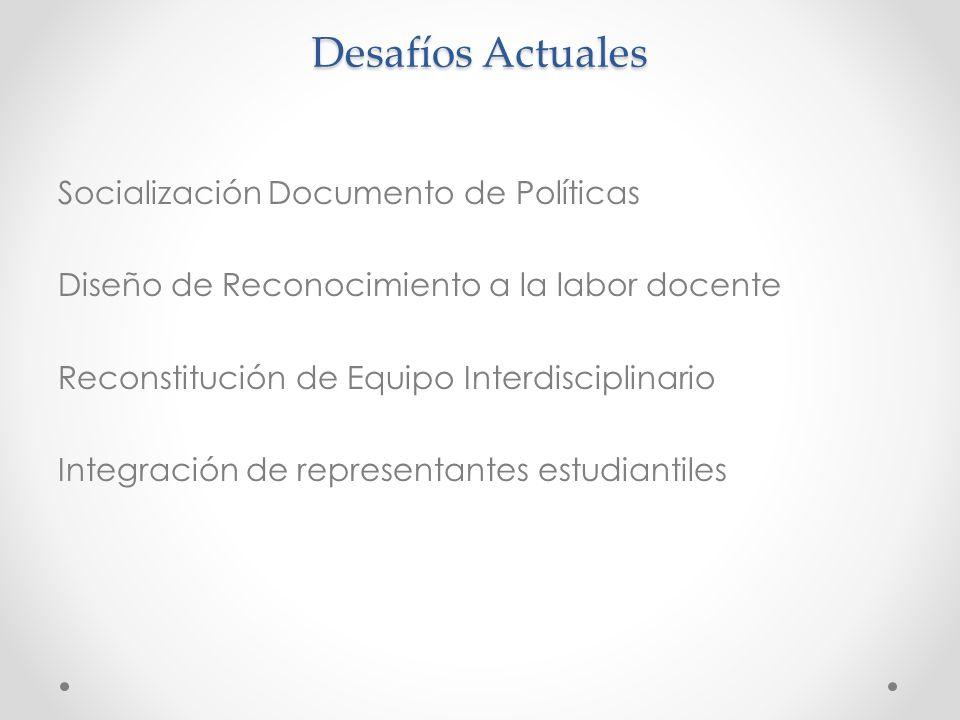 Desafíos Actuales Socialización Documento de Políticas Diseño de Reconocimiento a la labor docente Reconstitución de Equipo Interdisciplinario Integración de representantes estudiantiles