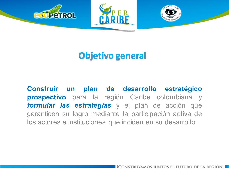 Construir un plan de desarrollo estratégico prospectivo para la región Caribe colombiana y formular las estrategias y el plan de acción que garanticen su logro mediante la participación activa de los actores e instituciones que inciden en su desarrollo.