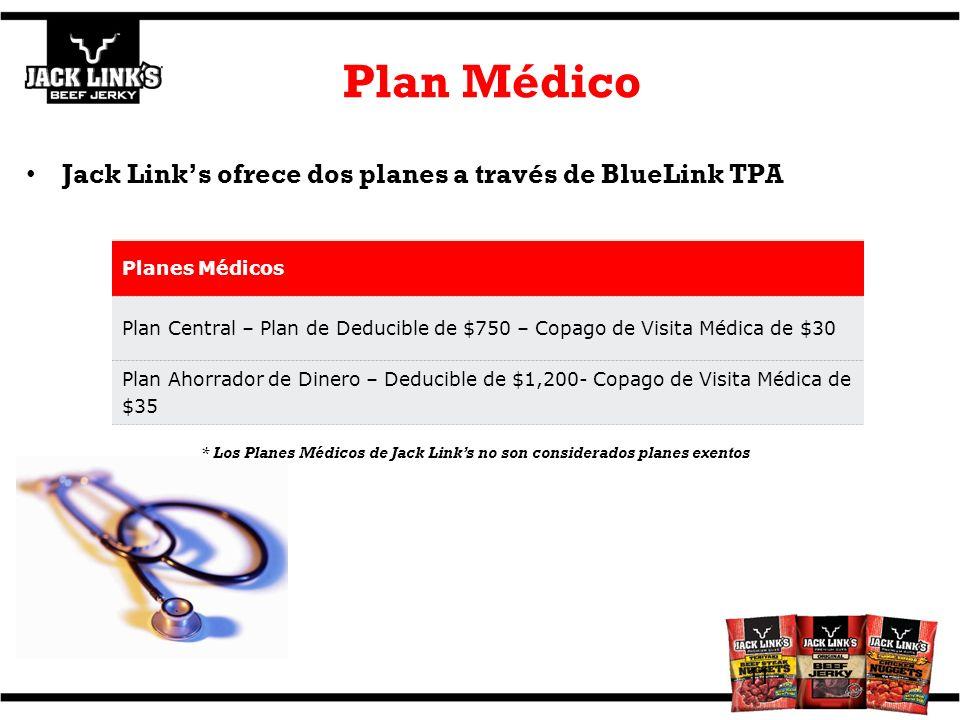 Plan Médico Jack Links ofrece dos planes a través de BlueLink TPA 11 Planes Médicos Plan Central – Plan de Deducible de $750 – Copago de Visita Médica de $30 Plan Ahorrador de Dinero – Deducible de $1,200- Copago de Visita Médica de $35 * Los Planes Médicos de Jack Links no son considerados planes exentos