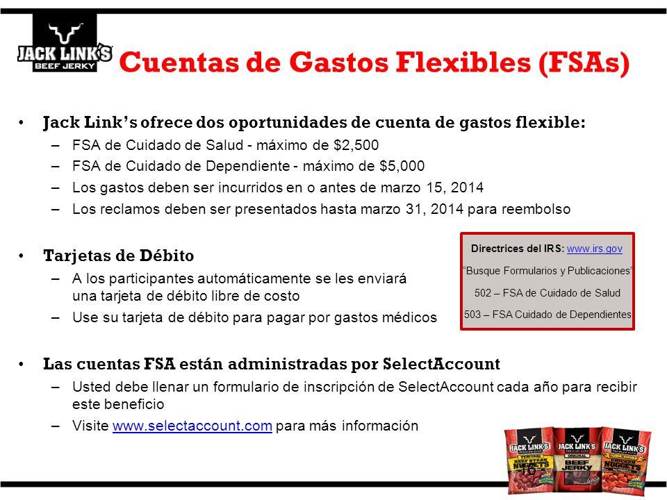 Cuentas de Gastos Flexibles (FSAs) Jack Links ofrece dos oportunidades de cuenta de gastos flexible: –FSA de Cuidado de Salud - máximo de $2,500 –FSA