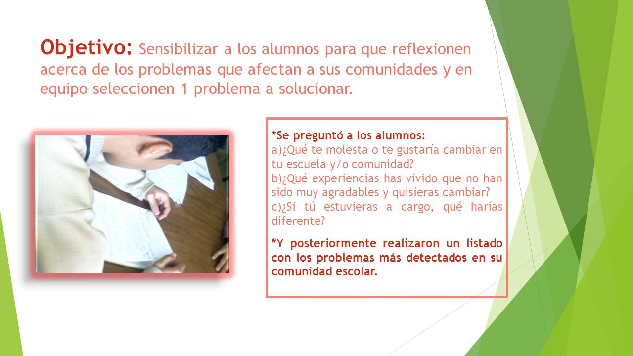 Objetivo: Sensibilizar a los alumnos para que reflexionen acerca de los problemas que afectan a sus comunidades y en equipo seleccionen 1 problema a s