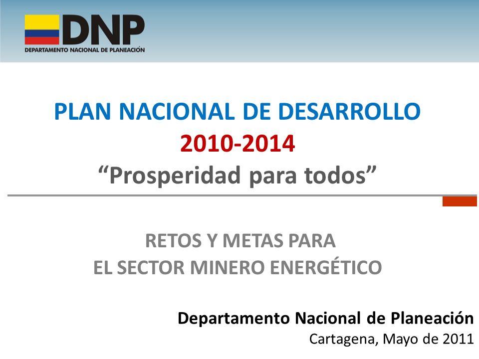 Departamento Nacional de Planeación Cartagena, Mayo de 2011 PLAN NACIONAL DE DESARROLLO 2010-2014 Prosperidad para todos RETOS Y METAS PARA EL SECTOR