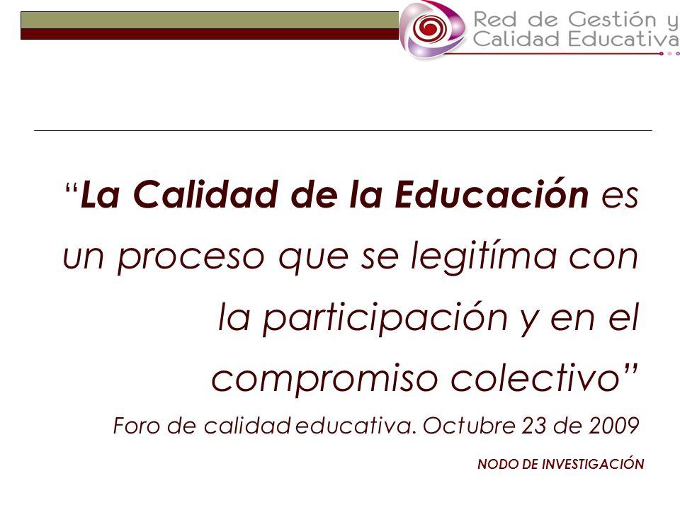La Calidad de la Educación es un proceso que se legitíma con la participación y en el compromiso colectivo Foro de calidad educativa.