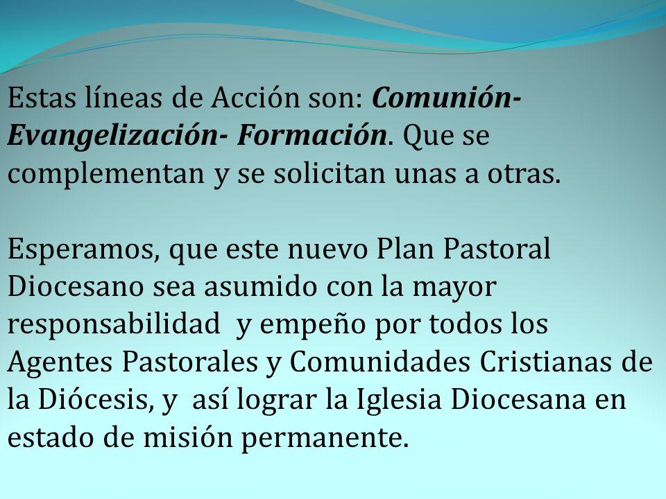Estas líneas de Acción son: Comunión- Evangelización- Formación. Que se complementan y se solicitan unas a otras. Esperamos, que este nuevo Plan Pasto