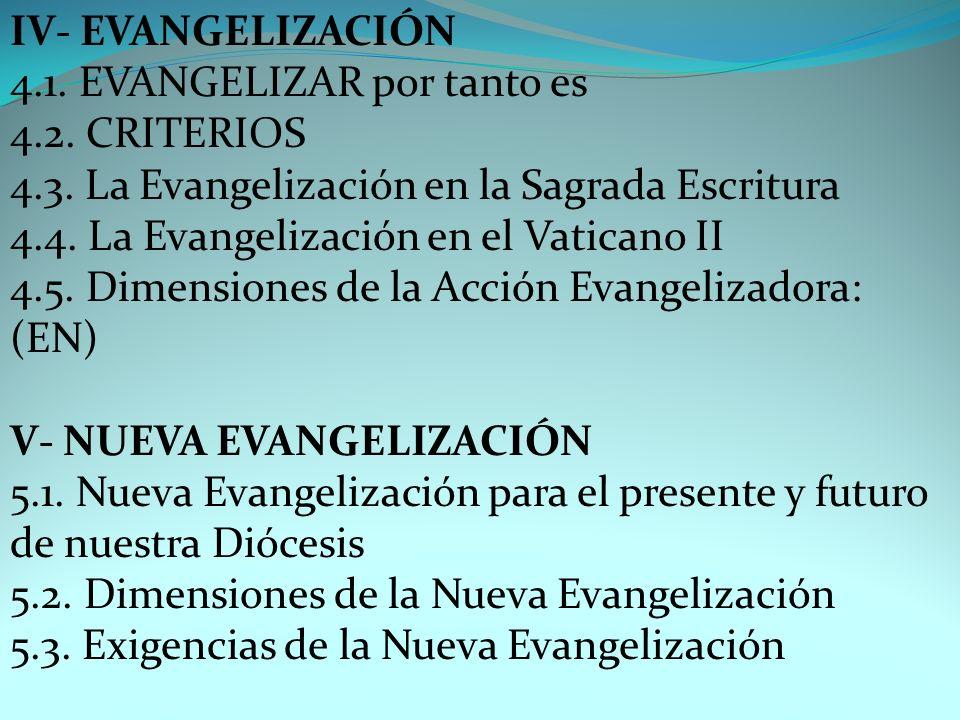 IV- EVANGELIZACIÓN 4.1. EVANGELIZAR por tanto es 4.2. CRITERIOS 4.3. La Evangelización en la Sagrada Escritura 4.4. La Evangelización en el Vaticano I