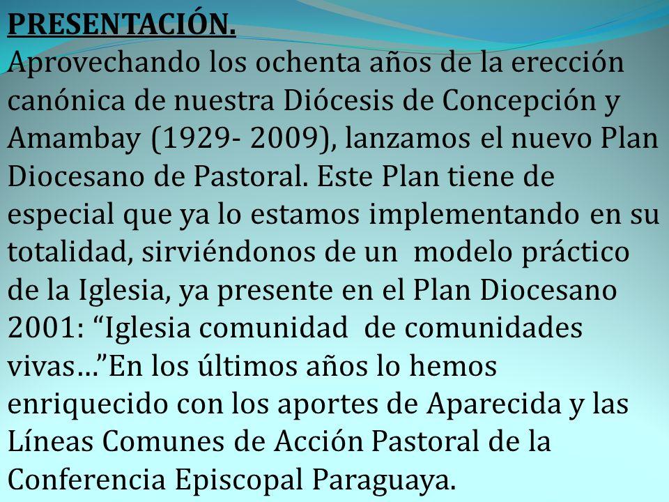 PRESENTACIÓN. Aprovechando los ochenta años de la erección canónica de nuestra Diócesis de Concepción y Amambay (1929- 2009), lanzamos el nuevo Plan D