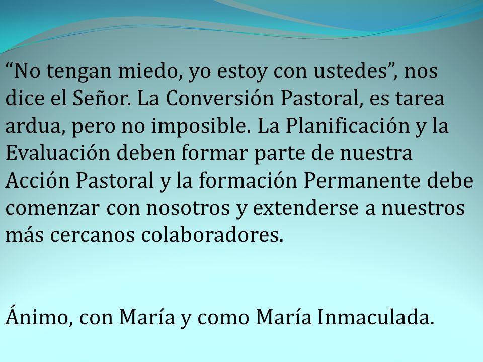 No tengan miedo, yo estoy con ustedes, nos dice el Señor. La Conversión Pastoral, es tarea ardua, pero no imposible. La Planificación y la Evaluación