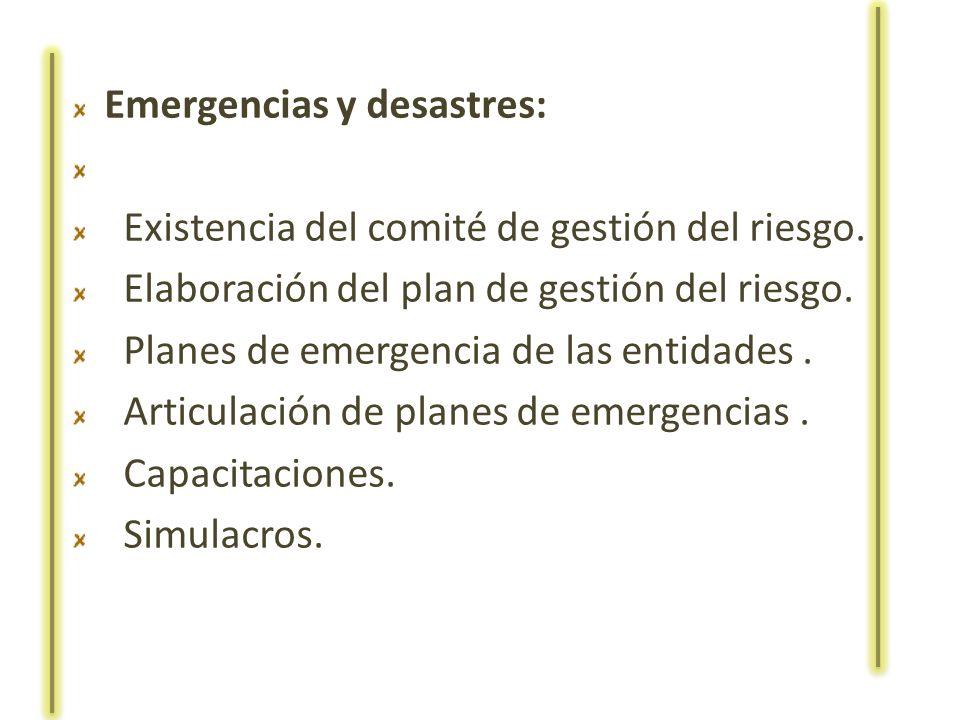 Emergencias y desastres: Existencia del comité de gestión del riesgo. Elaboración del plan de gestión del riesgo. Planes de emergencia de las entidade