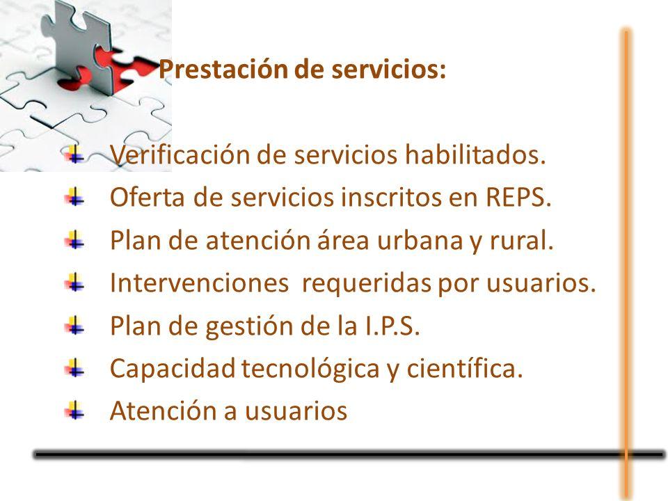 Prestación de servicios: Verificación de servicios habilitados. Oferta de servicios inscritos en REPS. Plan de atención área urbana y rural. Intervenc