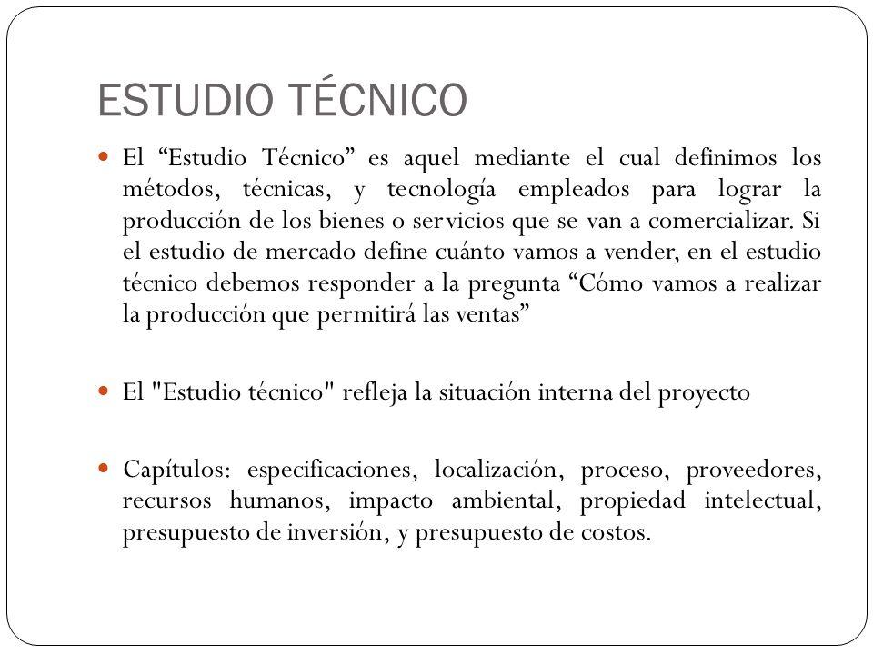 ESTUDIO TÉCNICO El Estudio Técnico es aquel mediante el cual definimos los métodos, técnicas, y tecnología empleados para lograr la producción de los