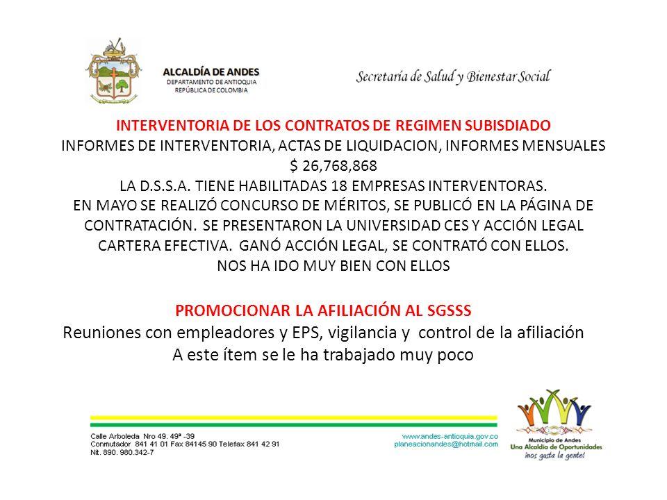 INTERVENTORIA DE LOS CONTRATOS DE REGIMEN SUBISDIADO INFORMES DE INTERVENTORIA, ACTAS DE LIQUIDACION, INFORMES MENSUALES $ 26,768,868 LA D.S.S.A.
