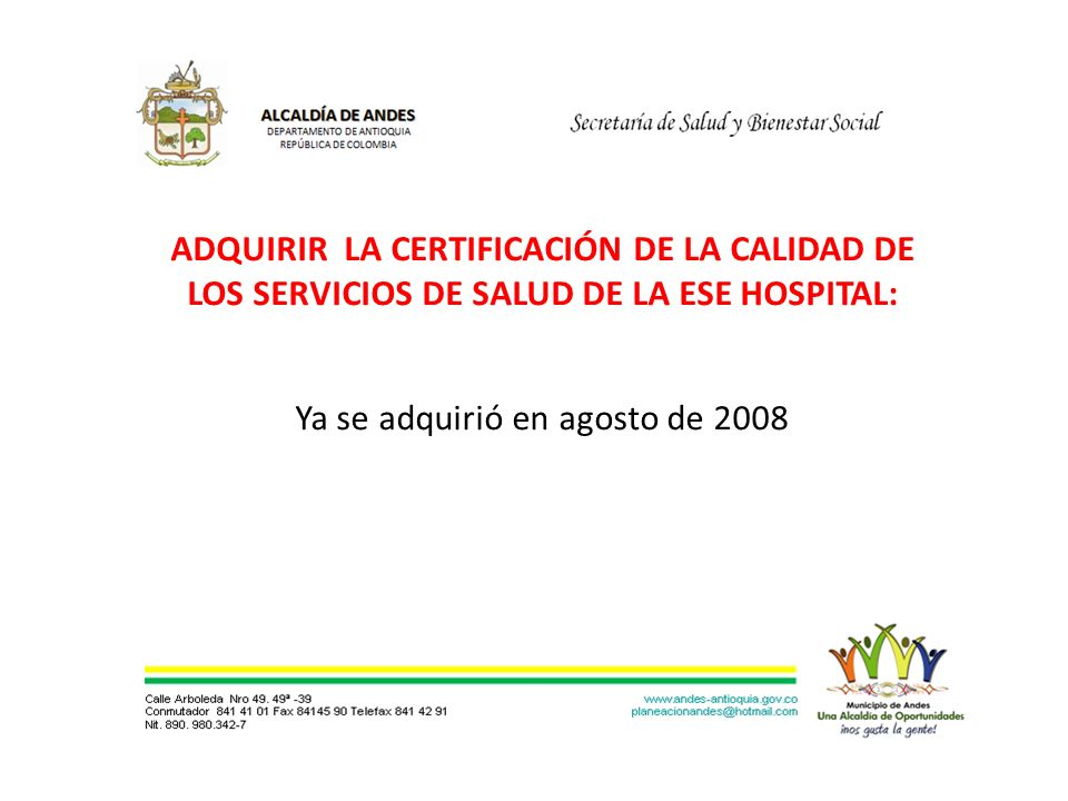 ADQUIRIR LA CERTIFICACIÓN DE LA CALIDAD DE LOS SERVICIOS DE SALUD DE LA ESE HOSPITAL: Ya se adquirió en agosto de 2008