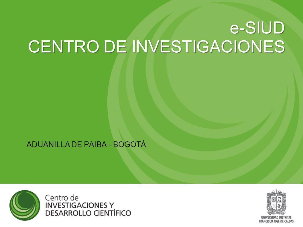 e-SIUD CENTRO DE INVESTIGACIONES ADUANILLA DE PAIBA - BOGOTÁ