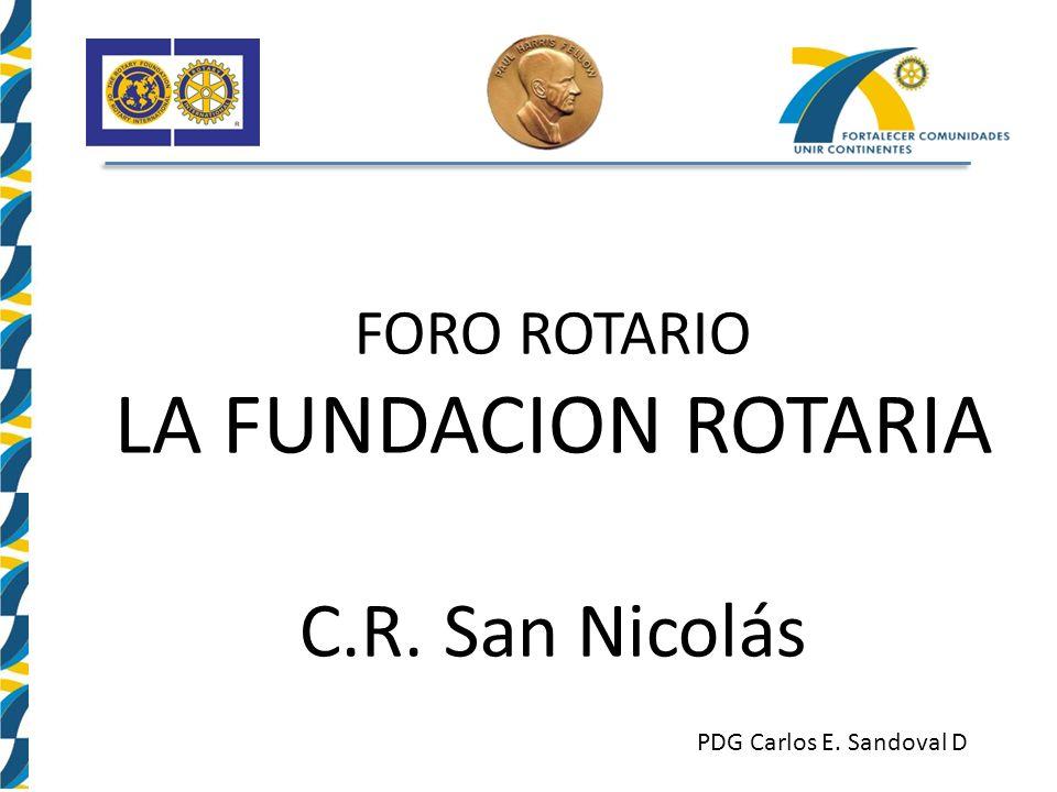 FORO ROTARIO LA FUNDACION ROTARIA C.R. San Nicolás PDG Carlos E. Sandoval D