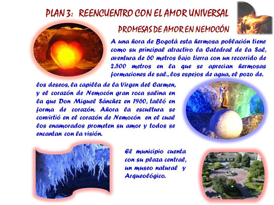 PLAN 3: REENCUENTRO CON EL AMOR UNIVERSAL PROMESAS DE AMOR EN NEMOCÓN A una hora de Bogotá esta hermosa población tiene como su principal atractivo la
